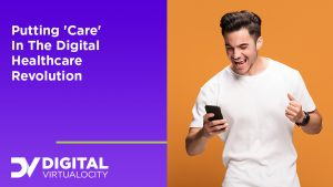 Putting 'Care' In The Digital Healthcare Revolution
